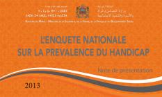 Présentation de l'enquête nationale sur la prevalence du handicap /date de parution : 2013/ Langue disponible : Arabe et français