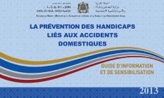 La prévention des handicaps lies aux accidents domestiques. Guide d'information et de sensibilisation / date de parution : 2013 / langue disponible : arabe et français